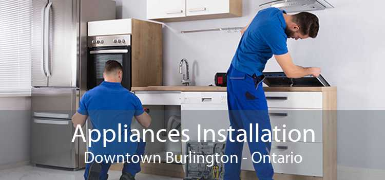 Appliances Installation Downtown Burlington - Ontario