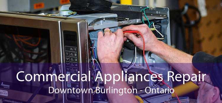 Commercial Appliances Repair Downtown Burlington - Ontario
