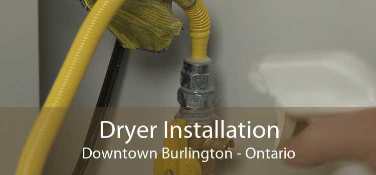 Dryer Installation Downtown Burlington - Ontario
