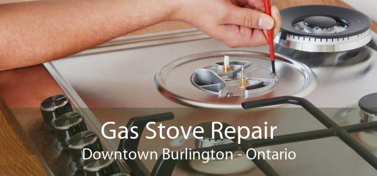 Gas Stove Repair Downtown Burlington - Ontario