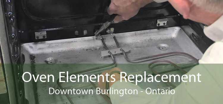 Oven Elements Replacement Downtown Burlington - Ontario