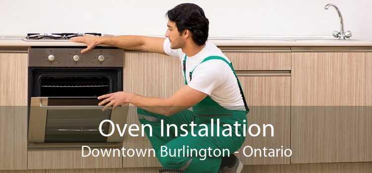 Oven Installation Downtown Burlington - Ontario