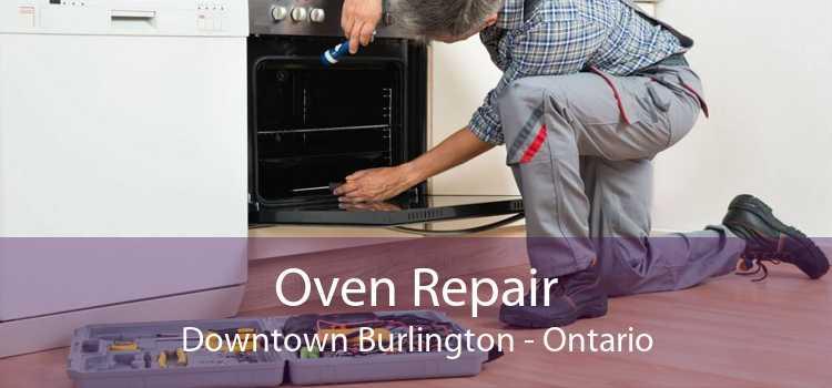 Oven Repair Downtown Burlington - Ontario