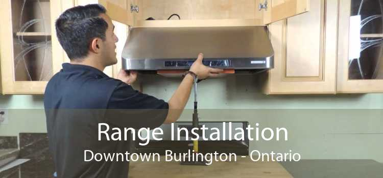 Range Installation Downtown Burlington - Ontario
