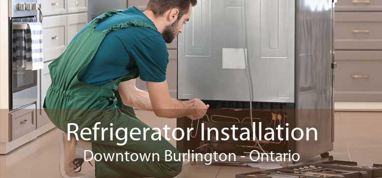 Refrigerator Installation Downtown Burlington - Ontario