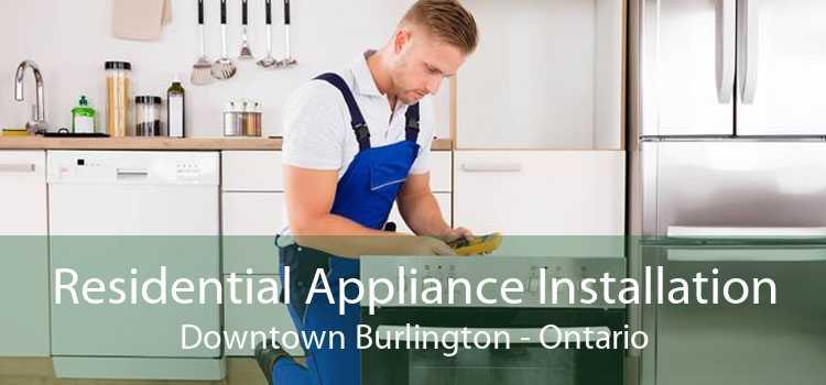 Residential Appliance Installation Downtown Burlington - Ontario