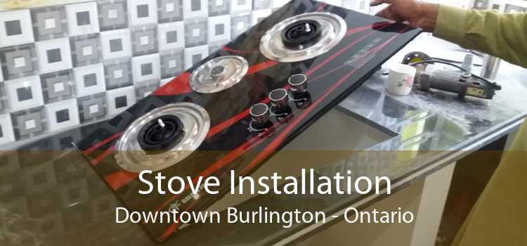 Stove Installation Downtown Burlington - Ontario
