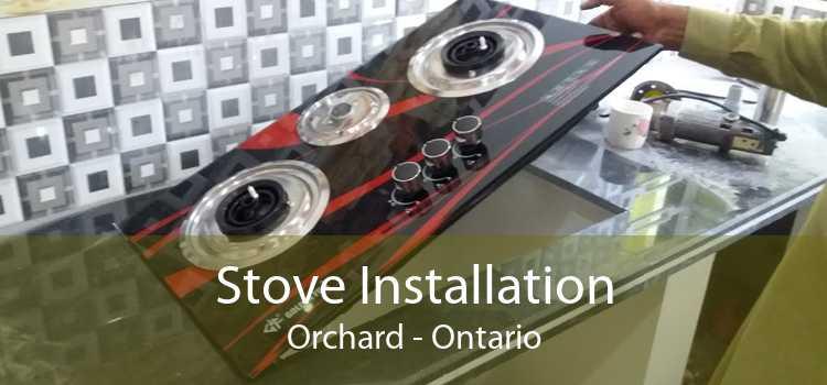 Stove Installation Orchard - Ontario
